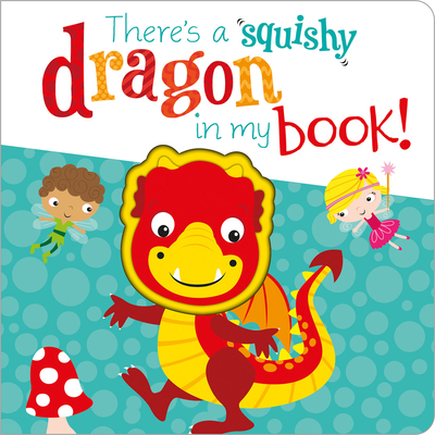 Image for THERE'S A SQUISHY DRAGON IN MY BOOK!