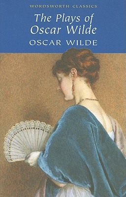 Plays of Oscar Wilde (Wordsworth Classics), Oscar Wilde