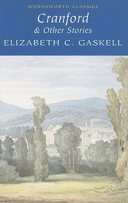 Cranford & Other Stories (Wordsworth Classics), Elizabeth Gaskell