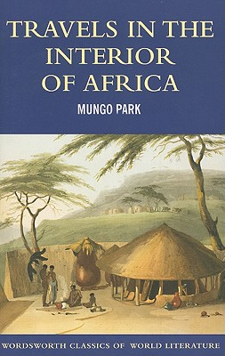 Travels in the Interior of Africa (Wordsworth Classics of World Literature), Park, Mungo