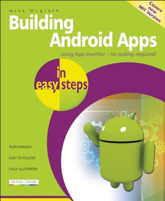 Building Android Apps in easy steps: Using App Inventor, McGrath, Mike
