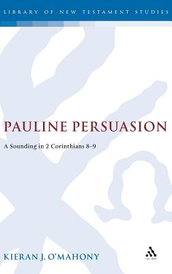 Image for Pauline Persuasion: A Sounding in 2 Corinthians 8-9 (Journal for the Study of the New Testament Supplement)