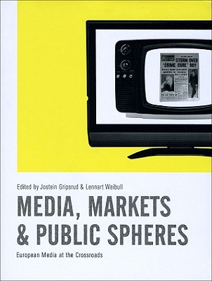 Image for Media, Markets and Public Spheres: European Media at the Crossroads (Changing Media, Changing Europe)