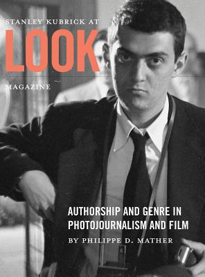 Image for Stanley Kubrick at Look Magazine: Authorship and Genre in Photojournalism and Film
