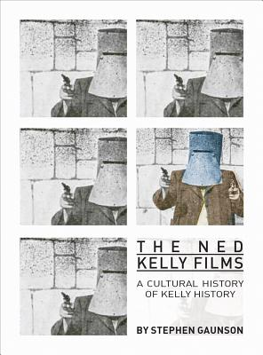 Image for The Ned Kelly Films: A Cultural History of Kelly History