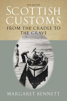 Scottish Customs: From the Cradle to the Grave, BENNETT, Margaret - Editor