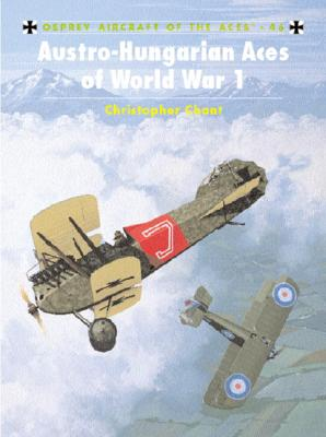 Austro Hungarian Aces of World War I (Osprey Aircraft of the Aces No 46), Chant, Chris