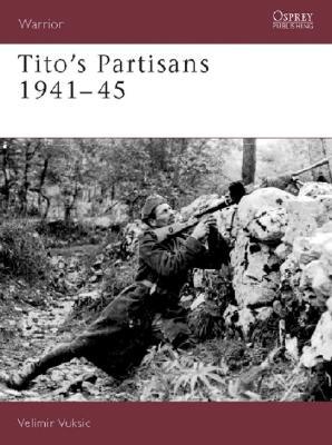Tito's Partisans 1941?45 (Warrior), Vuksic, Velimir