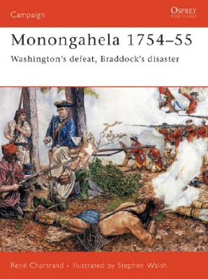 Monongahela 1754?55: Washington?s defeat, Braddock?s disaster (Campaign), Chartrand, René