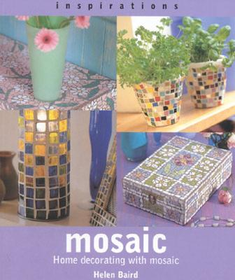 Mosaic: Home Decorating with Mosaic (Inspirations), Baird, Helen