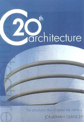 Image for 20th Century Architecture : The Structures That Shapes the Twentieth Century