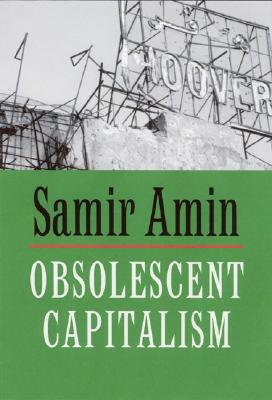 Image for Obsolescent Capitalism: Contemporary Politics and Global Disorder
