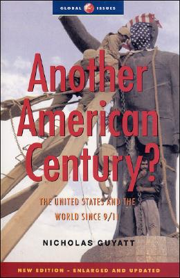 Another American Century: The United States and the World since 9/11 (Global Issues), Guyatt, Nicholas