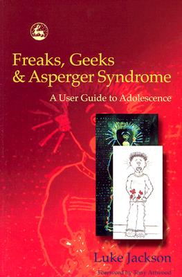 Image for Freaks, Geeks and Asperger Syndrome: A User Guide to Adolescence