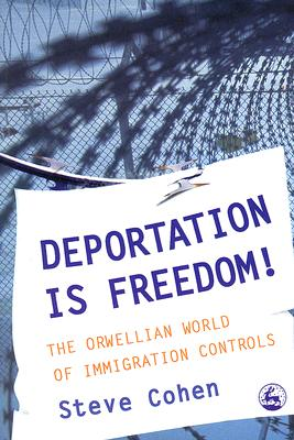 Image for Deportation is Freedom!: The Orwellian World of Immigration Controls
