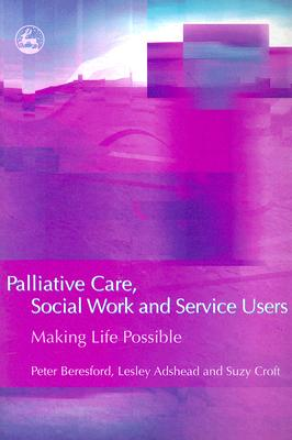 Image for Palliative Care, Social Work and Service Users: Making Life Possible