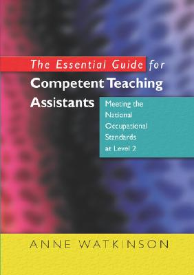 Image for The Essential Guide for Competent Teaching Assistants: Meeting the National Occupational Standards at Level 2