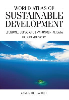 World Atlas of Sustainable Development: Economic, Social and Environmental Data (Anthem Environmental Studies), Sacquet, Anne-Marie