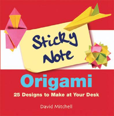 Image for Sticky Note Origami: 25 Designs to Make at Your Desk
