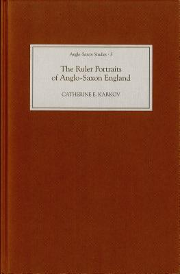 The Ruler Portraits of Anglo-Saxon England (Anglo-Saxon Studies), Karkov, Catherine E.