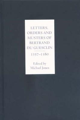 Letters, Orders and Musters of Bertrand du Guesclin, 1357-1380
