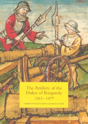 Image for The Artillery of the Dukes of Burgundy, 1363-1477 (Armour and Weapons)