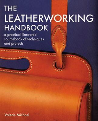 Leatherworking Handbook: A Practical Illustrated Sourcebook of Techniques and Projects, Michael, Valerie