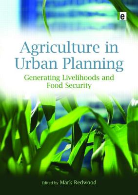 Image for Agriculture in Urban Planning: Generating Livelihoods and Food Security