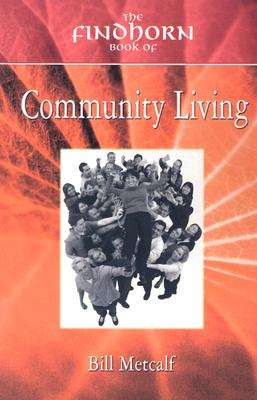 The Findhorn Book Of Community Living, Metcalf, Bill
