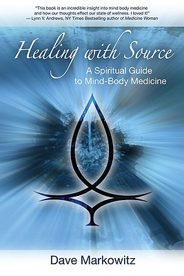 Healing with Source: A Spiritual Guide to Mind-Body Medicine, Markowitz, Dave