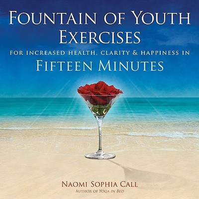 Image for Fountain of Youth Exercises: For Vitality, Radiance, Joy & Fulfillment in Fifteen Minutes