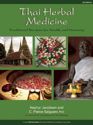 Thai Herbal Medicine: Traditional Recipes for Health and Harmony, Jacobsen, Nephyr; Salguero PhD, C. Pierce