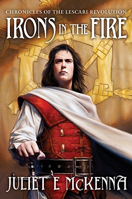 Irons in the Fire (Chronicles of the Lescari Revolution), Juliet E McKenna