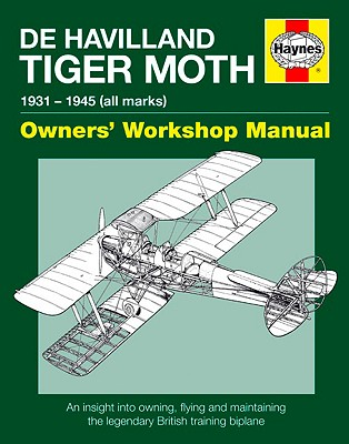 Image for De Havilland Tiger Moth 1931-45 (all marks) owners' workshop manual : an insight into owning, flying and maintaining the legendary British training Biplane