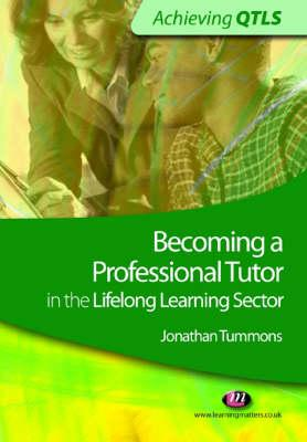 Image for Becoming a Professional Tutor in the Lifelong Learning Sector (Achieving QTLS Series)