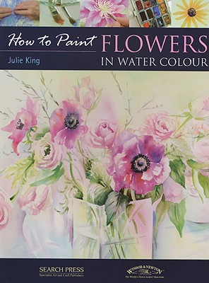 Flowers in Watercolour (How to Paint), King, Julie