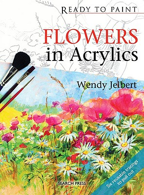 Flowers in Acrylics (Ready to Paint), Jelbert, Wendy