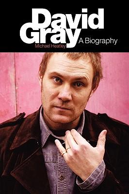 David Gray: A Biography, Michael Heatley