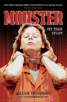 Monster: My True Story, Wuornos, Aileen; Berry-Dee, Christopher