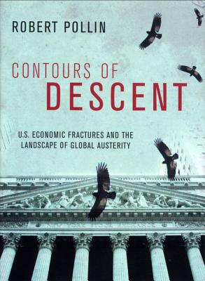 Image for Contours of Descent: U.S. Economic Fractures and the Landscape of Global Austerity