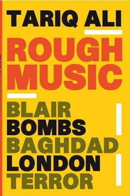 Rough Music: Blair, Bombs, Baghdad, London, Terror, Ali, Tariq