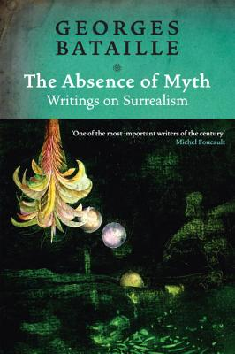 Image for The Absence of Myth: Writings on Surrealism