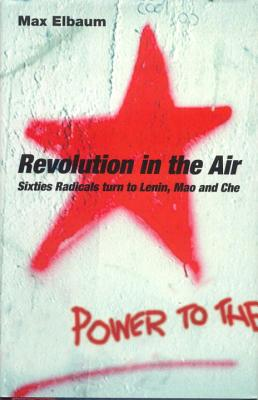 Image for Revolution in the Air: Sixties Radicals Turn to Lenin, Mao and Che