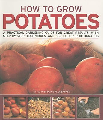 Image for How to Grow Potatoes: A Practical Gardening Guide for Great Results with Step-by-step Techniques