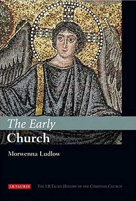 The Early Church: The I.B.Tauris History of the Christian Church, Morwenna Ludlow  (Author)