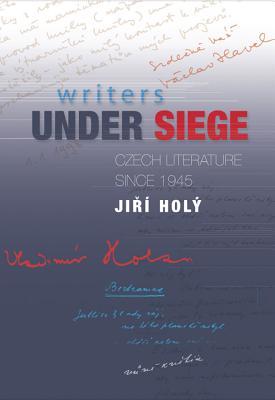 Writers Under Siege: Czech Literature Since 1945, Holy, Jiri