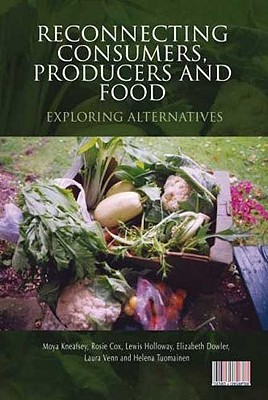 Image for Reconnecting Consumers, Producers and Food: Exploring Alternatives (Cultures of Consumption Series)