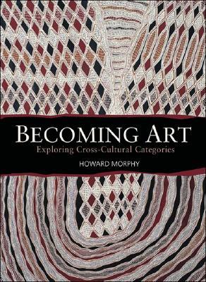 Becoming Art: Exploring Cross-Cultural Categories, Morphy, Howard