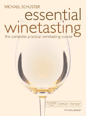 Essential Winetasting: The Complete Practical Winetasting Course (Mitchell Beazley Drink), Schuster, Michael