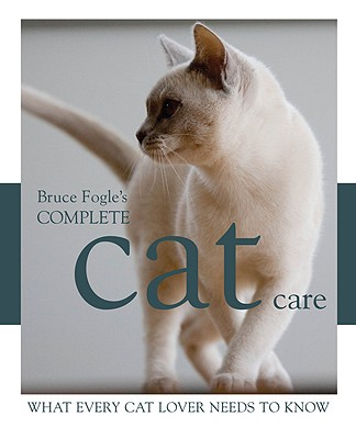 "Complete Cat Care: What Every Cat Owner Needs to Know, ""Fogle, Bruce"""